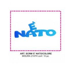 E\' NATO  SCRITTA MICRO ESP. 10 PZ